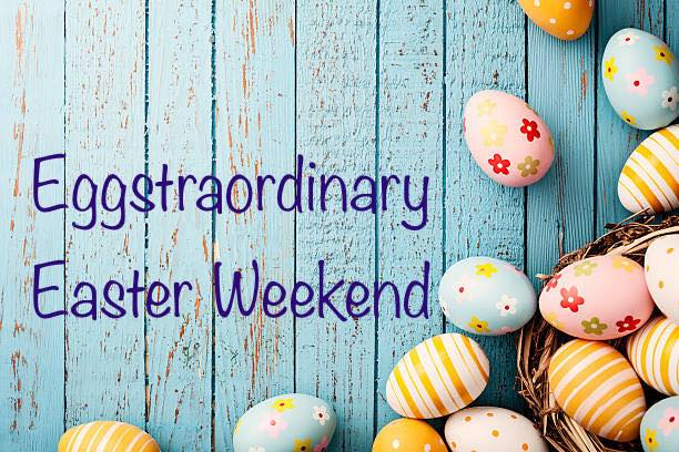 Eggstraordinary Easter Weekend